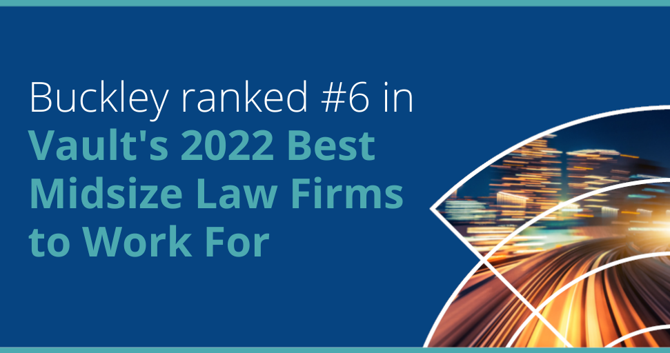 Buckley ranked #6 in Vault's 2022 Best Midsize Law Firms to Work For