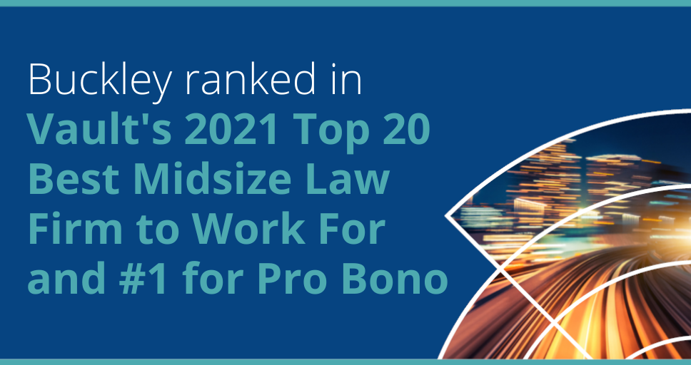 Buckley ranked in Vault's 2021 Top 20 Best Midsize Law Firm to Work For and #1 for Pro Bono