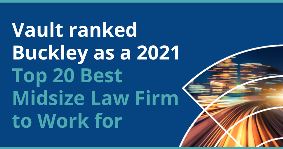 Vault ranked Buckley as a 2021 Top 20 Best Midsize Law Firm to Work for