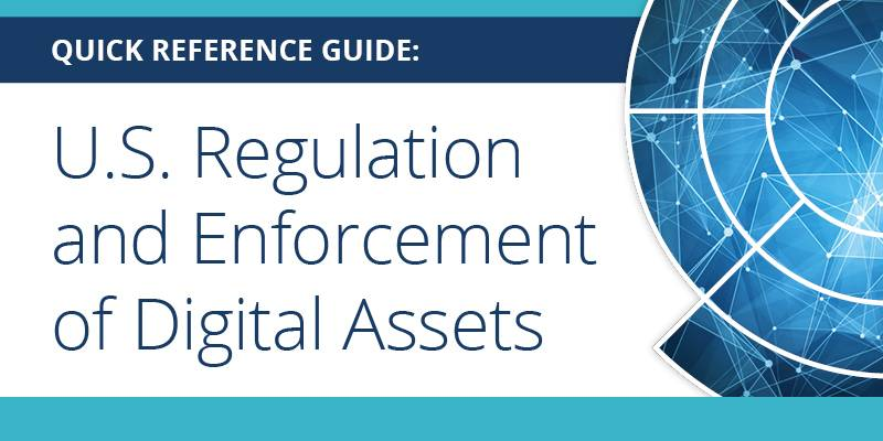 Quick Reference Guide: U.S. Regulation and Enforcement of Digital Assets